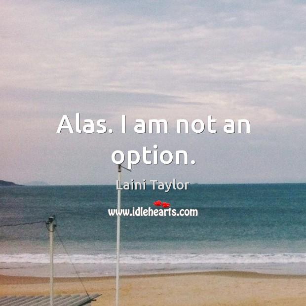Alas. I am not an option. Laini Taylor Picture Quote