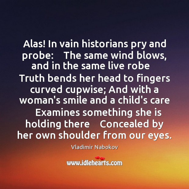 Alas! In vain historians pry and probe:    The same wind blows, and Image