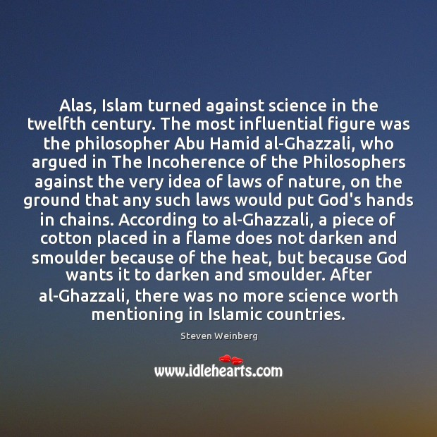 Alas, Islam turned against science in the twelfth century. The most influential Steven Weinberg Picture Quote
