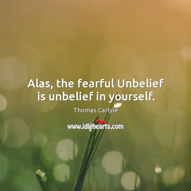 Alas, the fearful unbelief is unbelief in yourself. Image