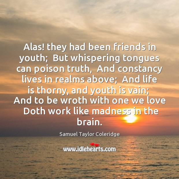 Alas! they had been friends in youth;  But whispering tongues can poison Image