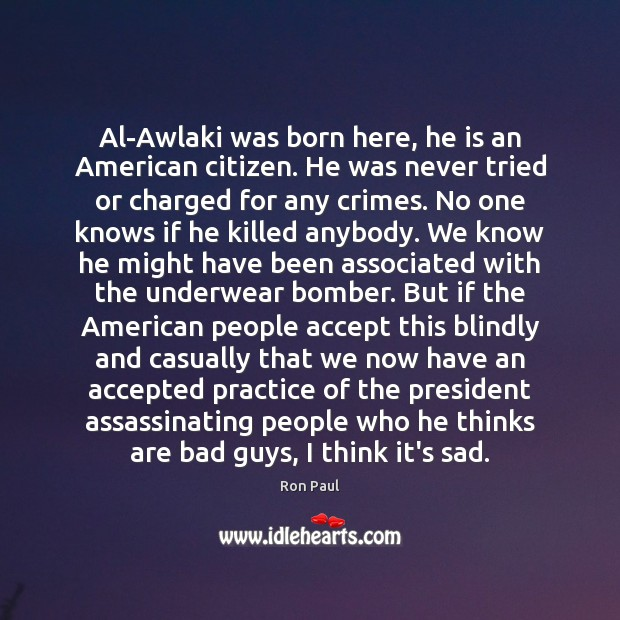 Al-Awlaki was born here, he is an American citizen. He was never Image