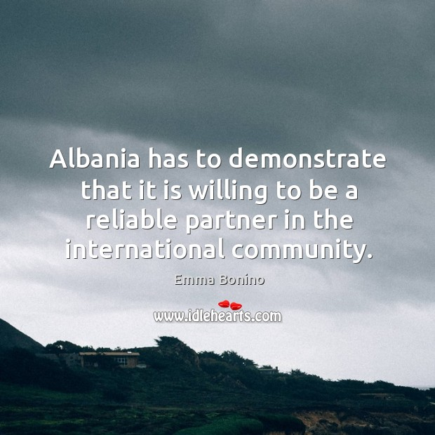 Image, Albania has to demonstrate that it is willing to be a reliable partner in the international community.