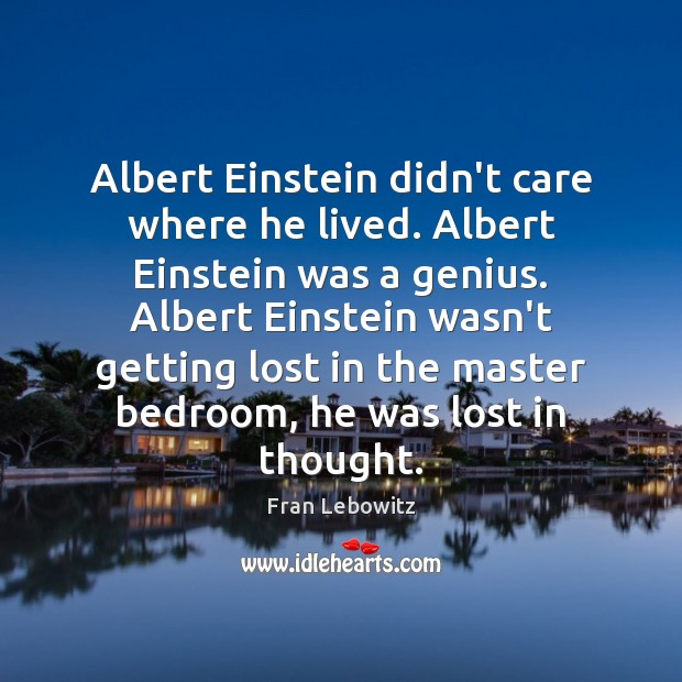 Image, Albert Einstein didn't care where he lived. Albert Einstein was a genius.