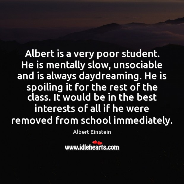Image, Albert is a very poor student. He is mentally slow, unsociable and