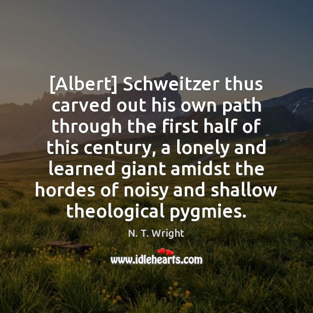Image, [Albert] Schweitzer thus carved out his own path through the first half