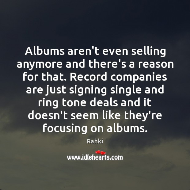 Image, Albums aren't even selling anymore and there's a reason for that. Record