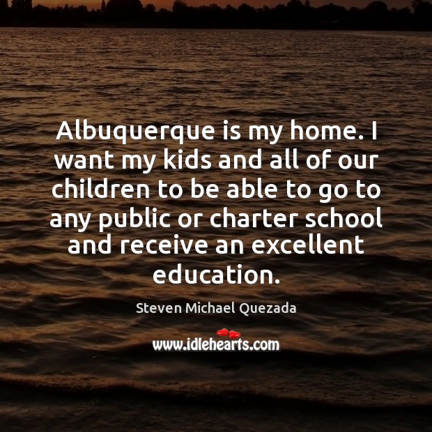 Albuquerque is my home. I want my kids and all of our Image