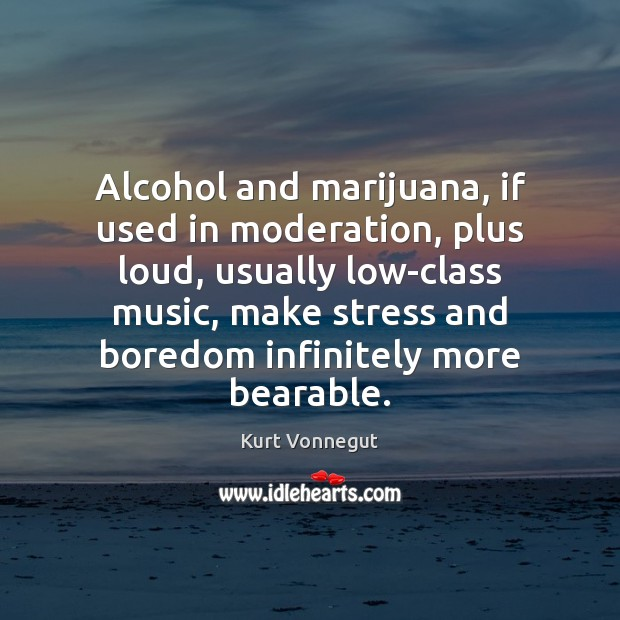 Alcohol and marijuana, if used in moderation, plus loud, usually low-class music, Image