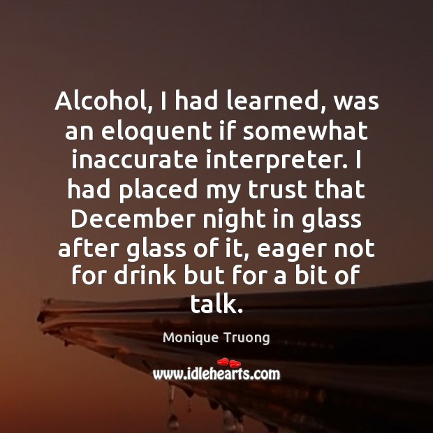 Alcohol, I had learned, was an eloquent if somewhat inaccurate interpreter. I Image