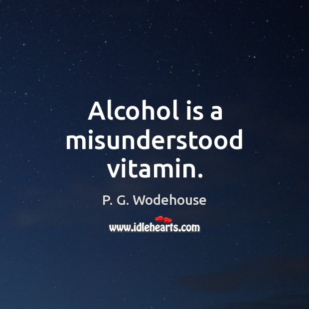 Alcohol is a misunderstood vitamin. P. G. Wodehouse Picture Quote