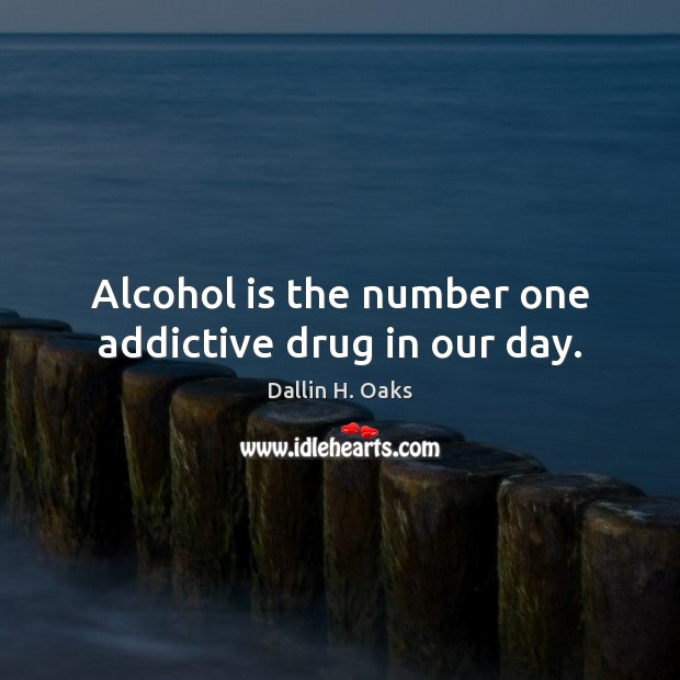 Alcohol is the number one addictive drug in our day. Alcohol Quotes Image