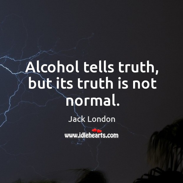 Alcohol tells truth, but its truth is not normal. Alcohol Quotes Image