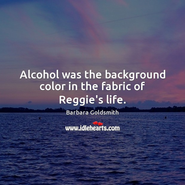 Image, Alcohol was the background color in the fabric of Reggie's life.