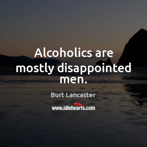 Image, Alcoholics are mostly disappointed men.
