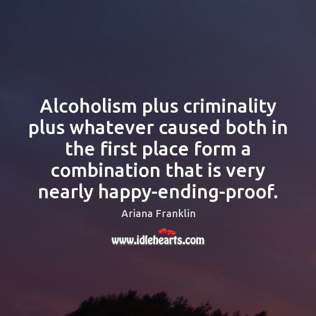 Image, Alcoholism plus criminality plus whatever caused both in the first place form