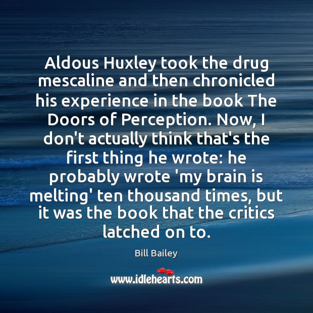 Aldous Huxley took the drug mescaline and then chronicled his experience in Image
