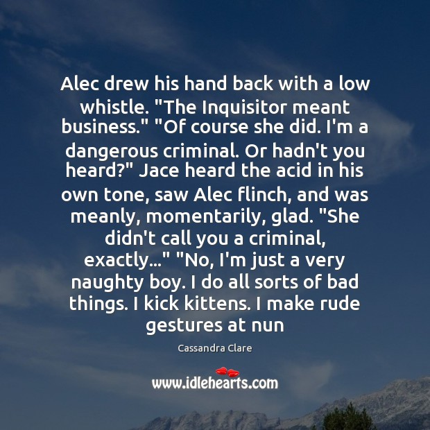 "Image, Alec drew his hand back with a low whistle. ""The Inquisitor meant"