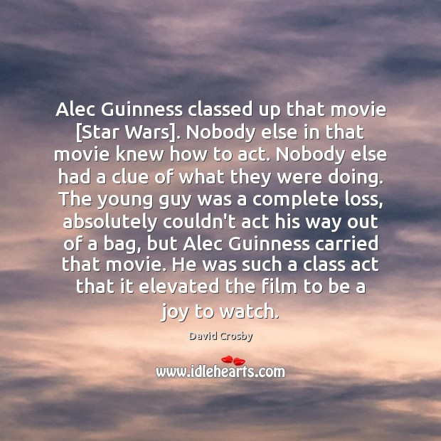 Alec Guinness classed up that movie [Star Wars]. Nobody else in that Image