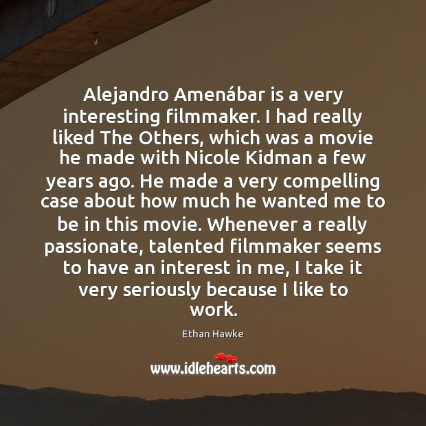 Alejandro Amenábar is a very interesting filmmaker. I had really liked Ethan Hawke Picture Quote