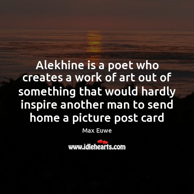 Image, Alekhine is a poet who creates a work of art out of