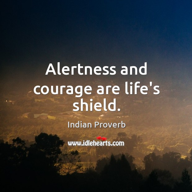 Alertness and courage are life's shield. Indian Proverbs Image
