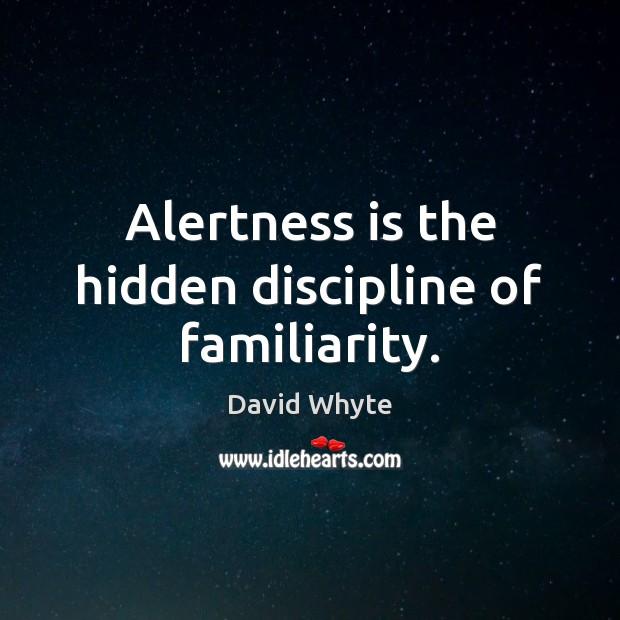 Image, Alertness is the hidden discipline of familiarity.