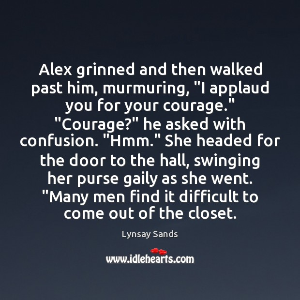 """Alex grinned and then walked past him, murmuring, """"I applaud you for Lynsay Sands Picture Quote"""