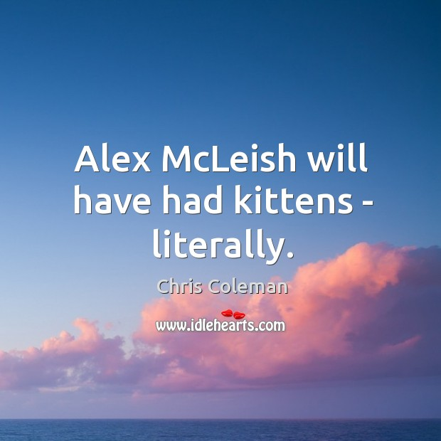 Alex McLeish will have had kittens – literally. Image