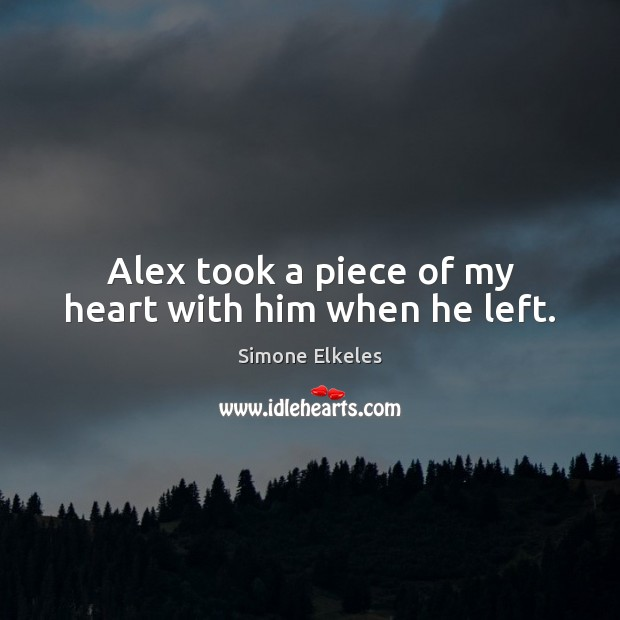 Image, Alex took a piece of my heart with him when he left.