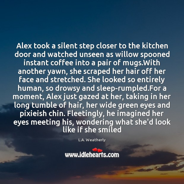 Image, Alex took a silent step closer to the kitchen door and watched