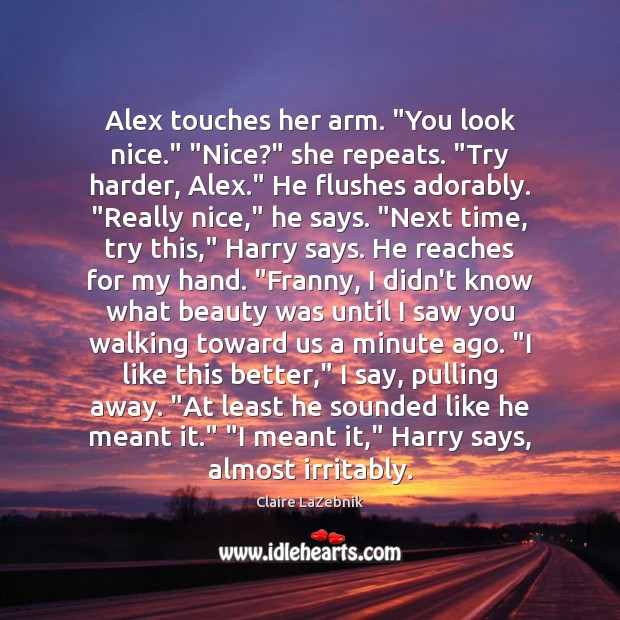 """Alex touches her arm. """"You look nice."""" """"Nice?"""" she repeats. """"Try harder, Image"""