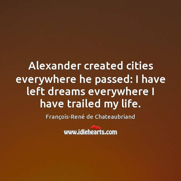 Alexander created cities everywhere he passed: I have left dreams everywhere I Image