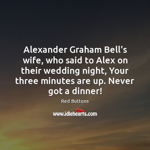 Alexander Graham Bell's wife, who said to Alex on their wedding night, Red Buttons Picture Quote