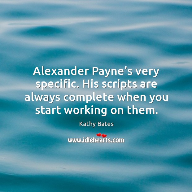 Alexander payne's very specific. His scripts are always complete when you start working on them. Image
