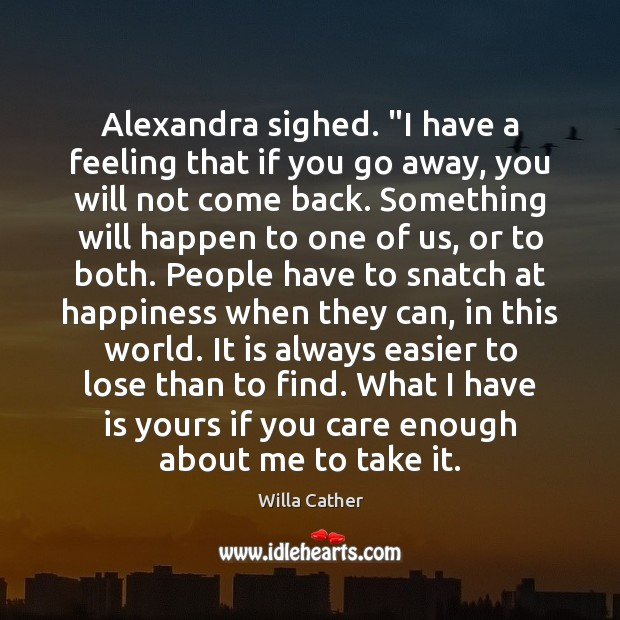 """Alexandra sighed. """"I have a feeling that if you go away, you Image"""