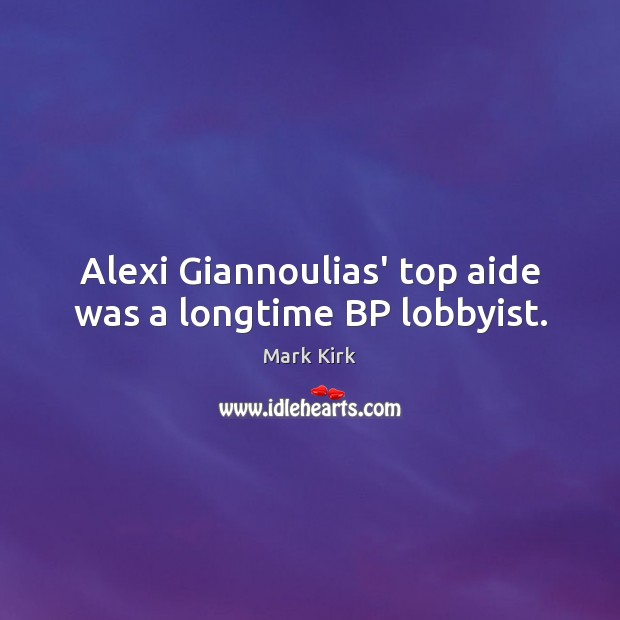 Image, Alexi Giannoulias' top aide was a longtime BP lobbyist.