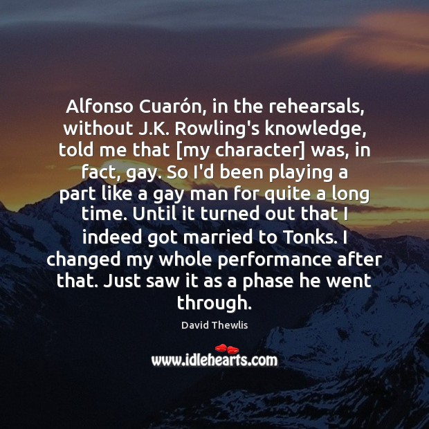Alfonso Cuarón, in the rehearsals, without J.K. Rowling's knowledge, told David Thewlis Picture Quote