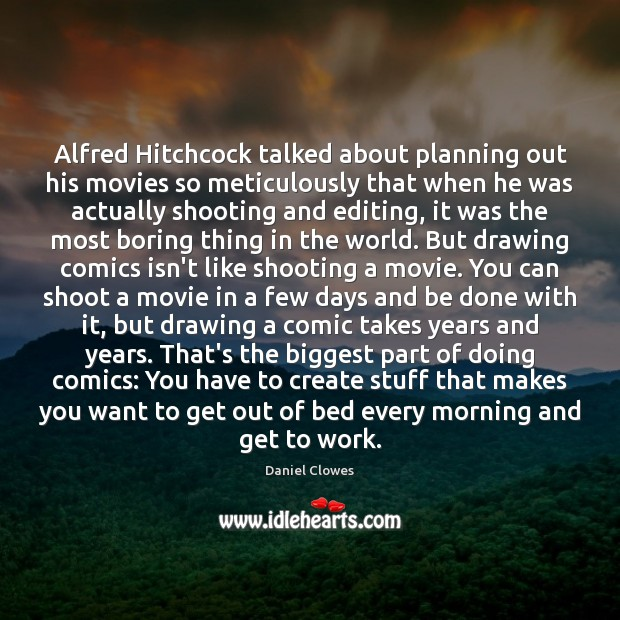 Image, Alfred Hitchcock talked about planning out his movies so meticulously that when
