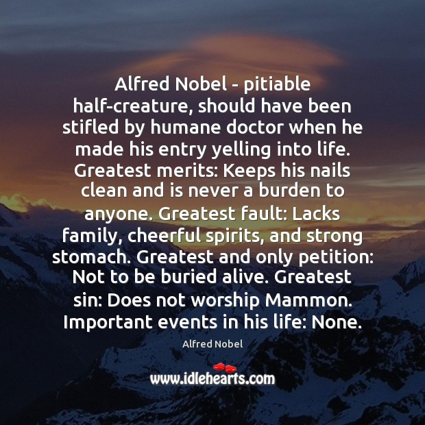 Image, Alfred Nobel – pitiable half-creature, should have been stifled by humane doctor