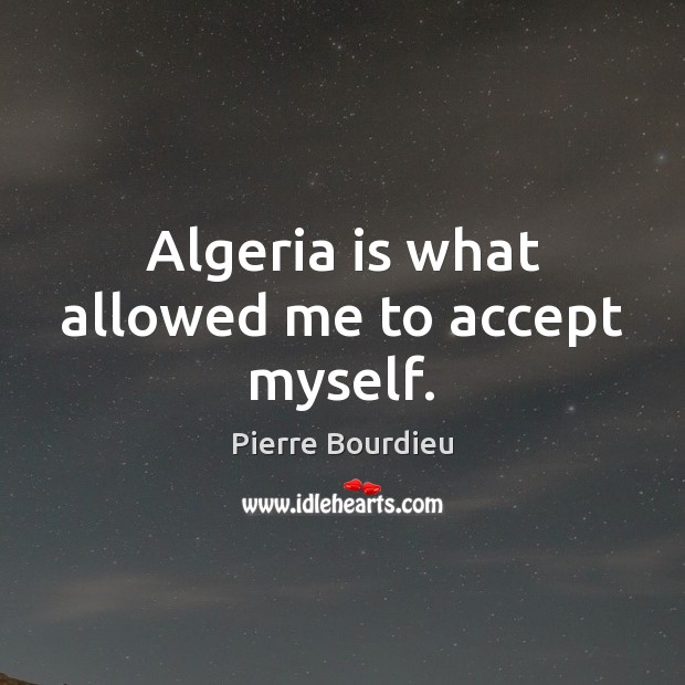 Image, Algeria is what allowed me to accept myself.