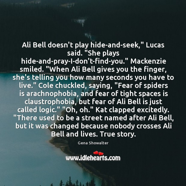 """Image, Ali Bell doesn't play hide-and-seek,"""" Lucas said. """"She plays hide-and-pray-I-don't-find-you."""" Mackenzie smiled. """""""