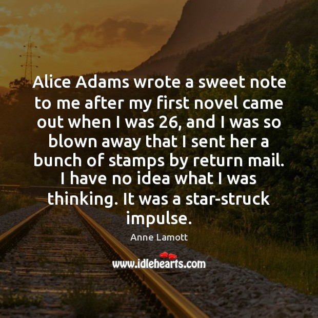 Alice Adams wrote a sweet note to me after my first novel Anne Lamott Picture Quote