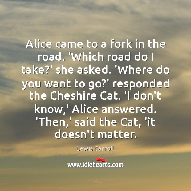 Image, Alice came to a fork in the road. 'Which road do I