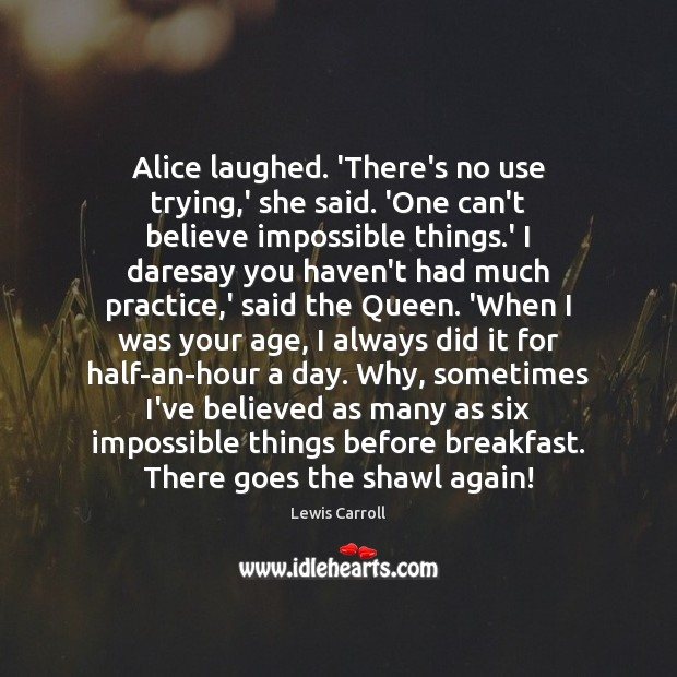 Alice laughed. 'There's no use trying,' she said. 'One can't believe Lewis Carroll Picture Quote