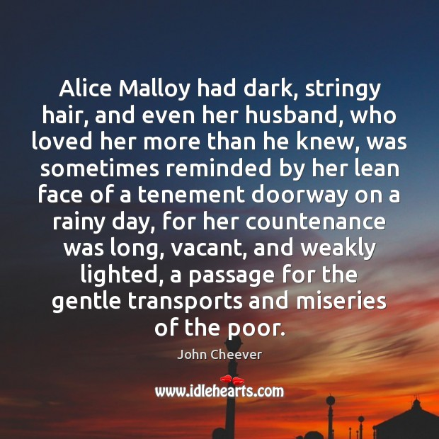 Alice Malloy had dark, stringy hair, and even her husband, who loved John Cheever Picture Quote