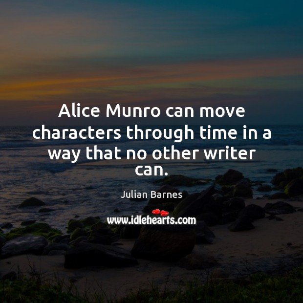 Image, Alice Munro can move characters through time in a way that no other writer can.