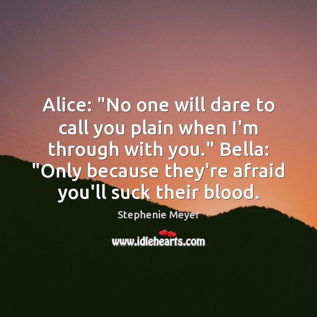 """Image, Alice: """"No one will dare to call you plain when I'm through"""