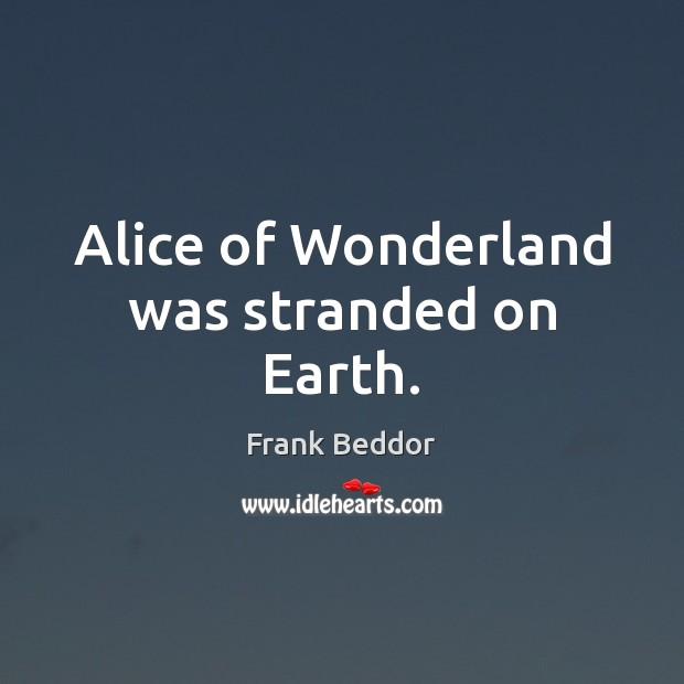 Alice of Wonderland was stranded on Earth. Image