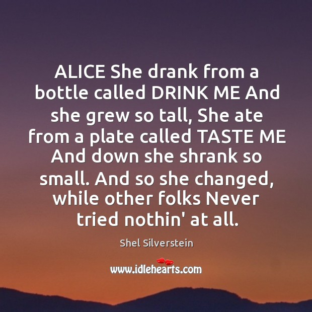 ALICE She drank from a bottle called DRINK ME And she grew Image
